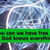 How can we have free will if God knows everything?