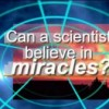 Can a scientist believe in miracles?