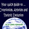 Your quick guide to … Creationism, Atheism and Theistic Evolutionism
