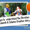 Ways to understand the Christian and Jewish and Islamic Creation story